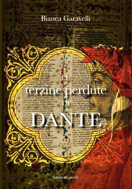 LE TERZINE PERDUTE DI DANTE, DI BIANCA GARAVELLI, ED. BALDINI E CASTOLDI, 2012