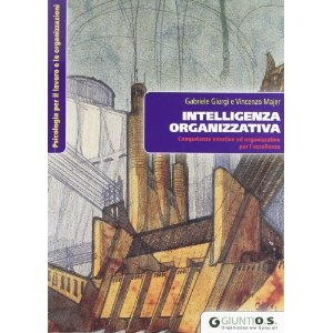 l'INTELLIGENZA ORGANIZZATIVA. GIORGI, MAJER. GIUNTI FIRENZE, 2012