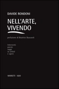 &quot;NELL'ARTE, VIVENDO&quot;, DI DAVIDE RONDONI.